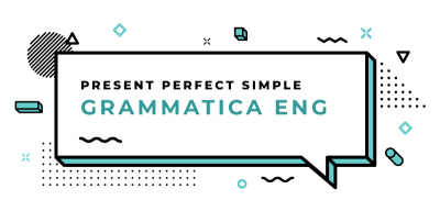 Present-Perfect-Simple-grammatica-inglese