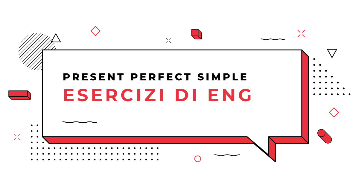 Esercizi-Present-Perfect-Simple
